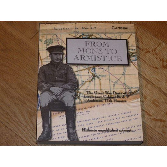 FROM MONS TO ARMISTICE Great War Diary Col Anderson 11th Hussars Book