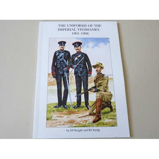 The Uniforms of the Imperial Yeomanry 1901-1908 Reference Guide Book